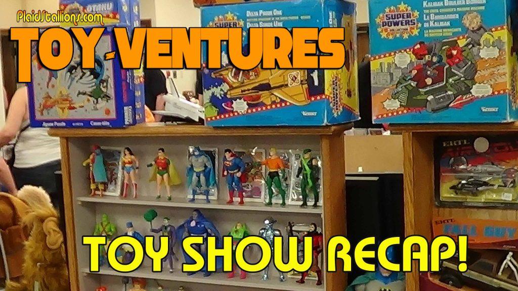 Toy-Ventures Toy Show Recap